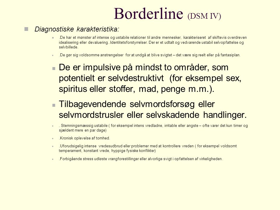 Borderline (DSM IV) Diagnostiske karakteristika: