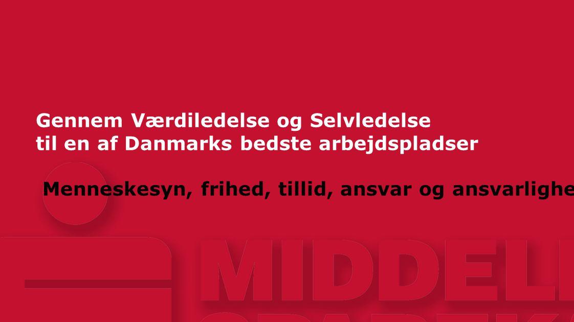 Gennem Værdiledelse og Selvledelse til en af Danmarks bedste arbejdspladser Menneskesyn, frihed, tillid, ansvar og ansvarlighed