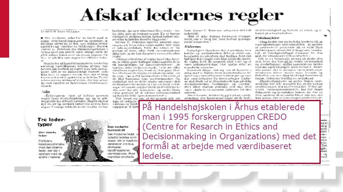 På Handelshøjskolen i Århus etablerede man i 1995 forskergruppen CREDO (Centre for Resarch in Ethics and Decisionmaking in Organizations) med det formål at arbejde med værdibaseret ledelse.