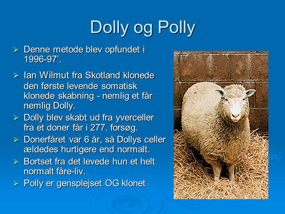 Dolly og Polly Denne metode blev opfundet i 1996-97'.