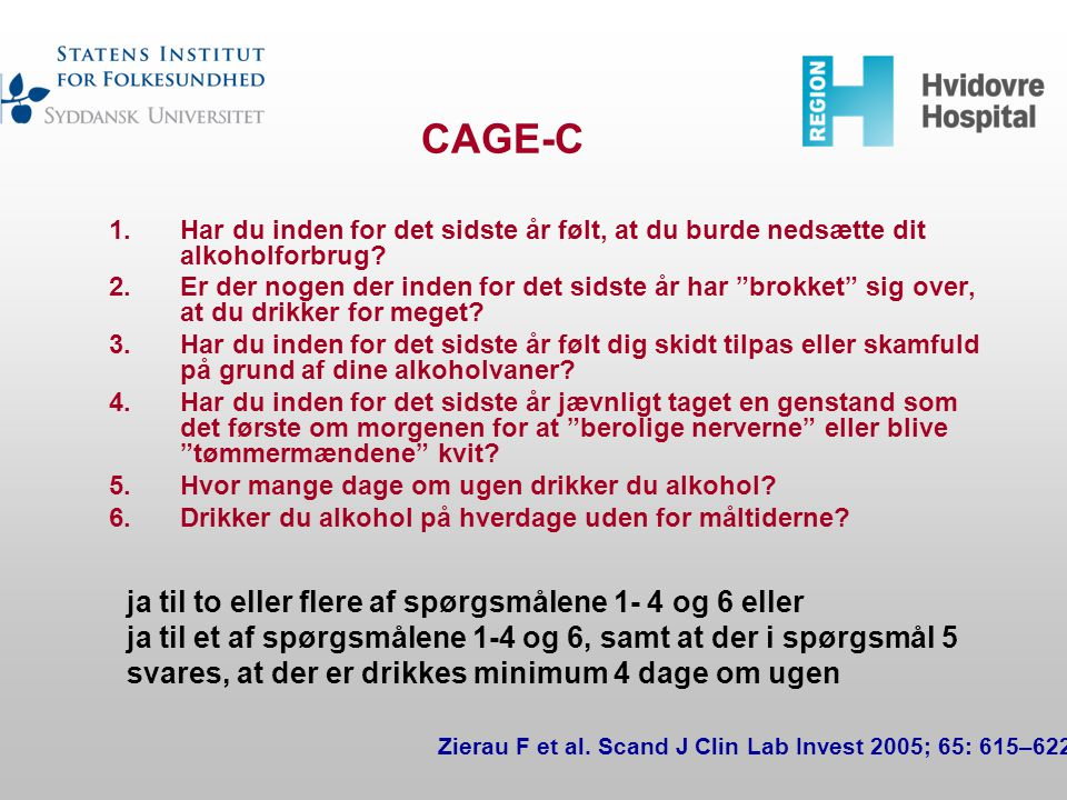 CAGE-C ja til to eller flere af spørgsmålene 1- 4 og 6 eller