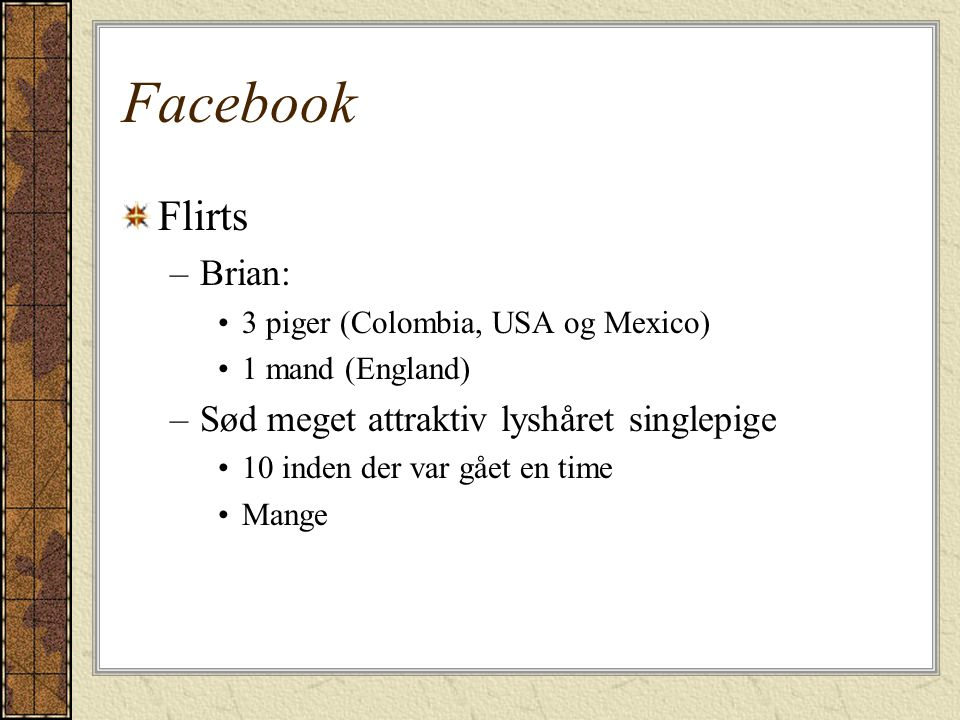 Facebook Flirts Brian: Sød meget attraktiv lyshåret singlepige