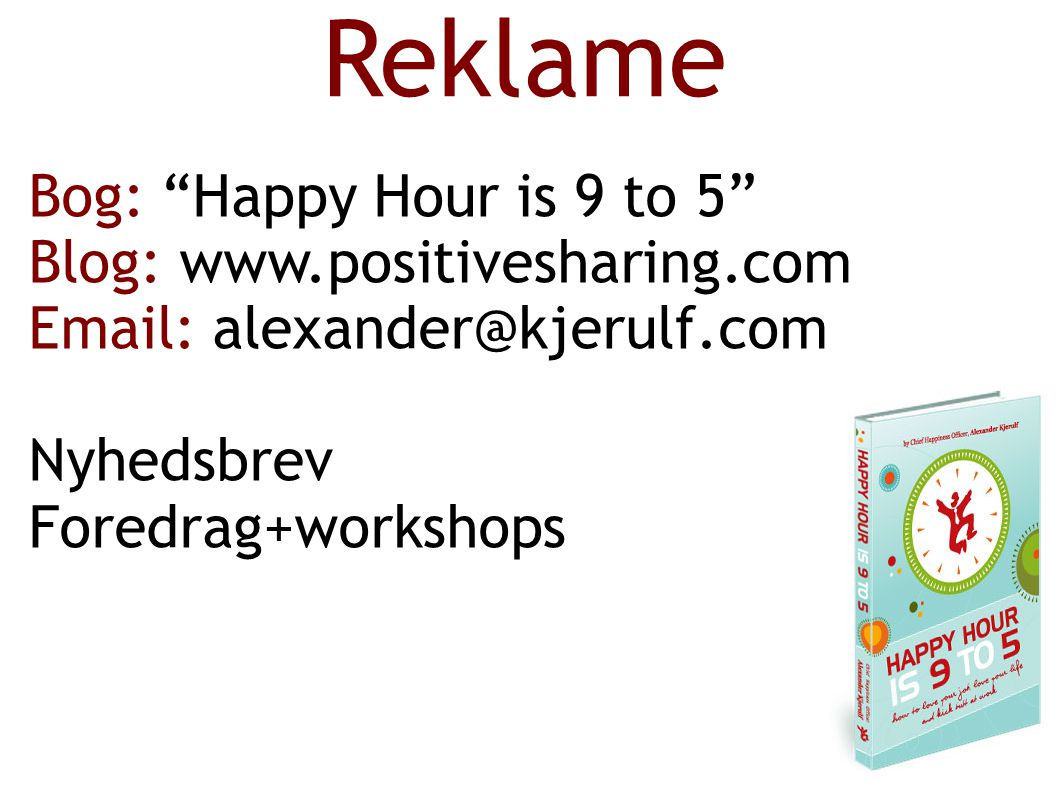 Reklame Bog: Happy Hour is 9 to 5 Blog: www.positivesharing.com