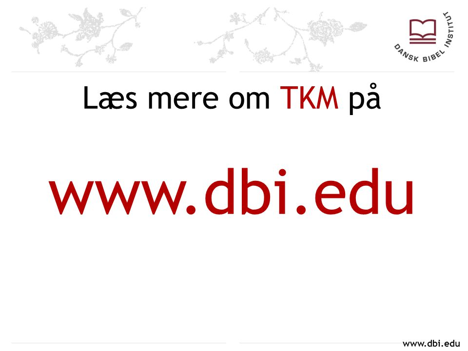 Læs mere om TKM på www.dbi.edu www.dbi.edu