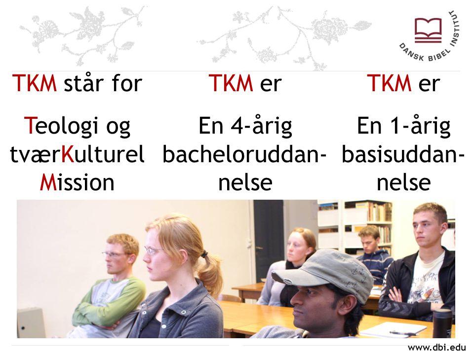 Teologi og tværKulturel Mission TKM er En 4-årig bacheloruddan-nelse