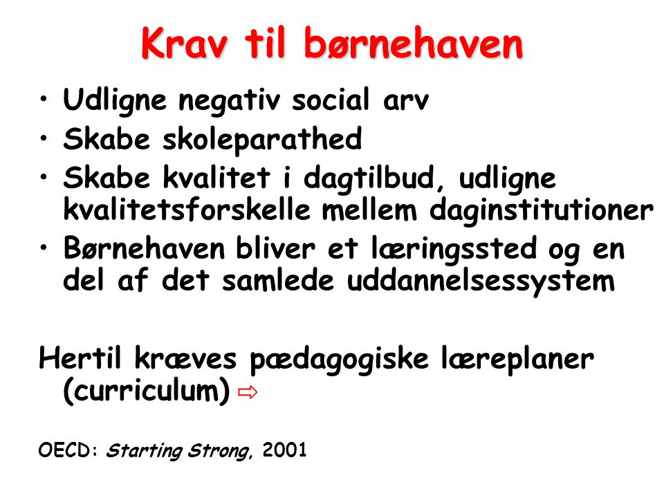 Krav til børnehaven Udligne negativ social arv Skabe skoleparathed