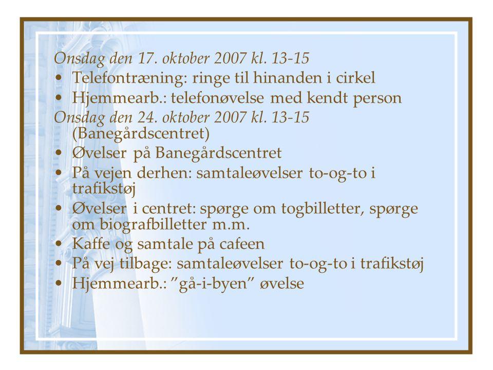 Onsdag den 17. oktober 2007 kl. 13-15 Telefontræning: ringe til hinanden i cirkel. Hjemmearb.: telefonøvelse med kendt person.