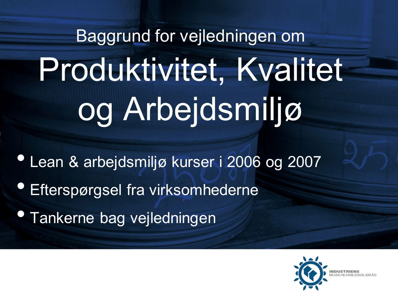 Baggrund for vejledningen om Produktivitet, Kvalitet og Arbejdsmiljø