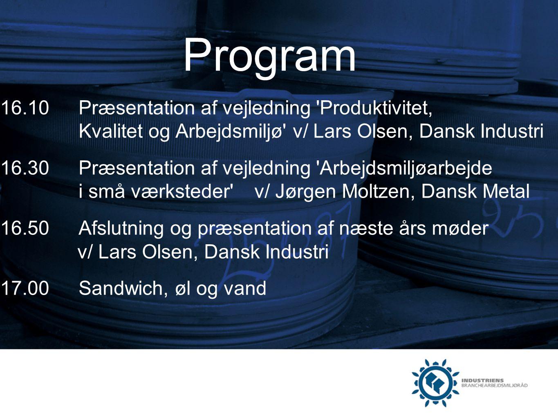 Program 16.10 Præsentation af vejledning Produktivitet, Kvalitet og Arbejdsmiljø v/ Lars Olsen, Dansk Industri.