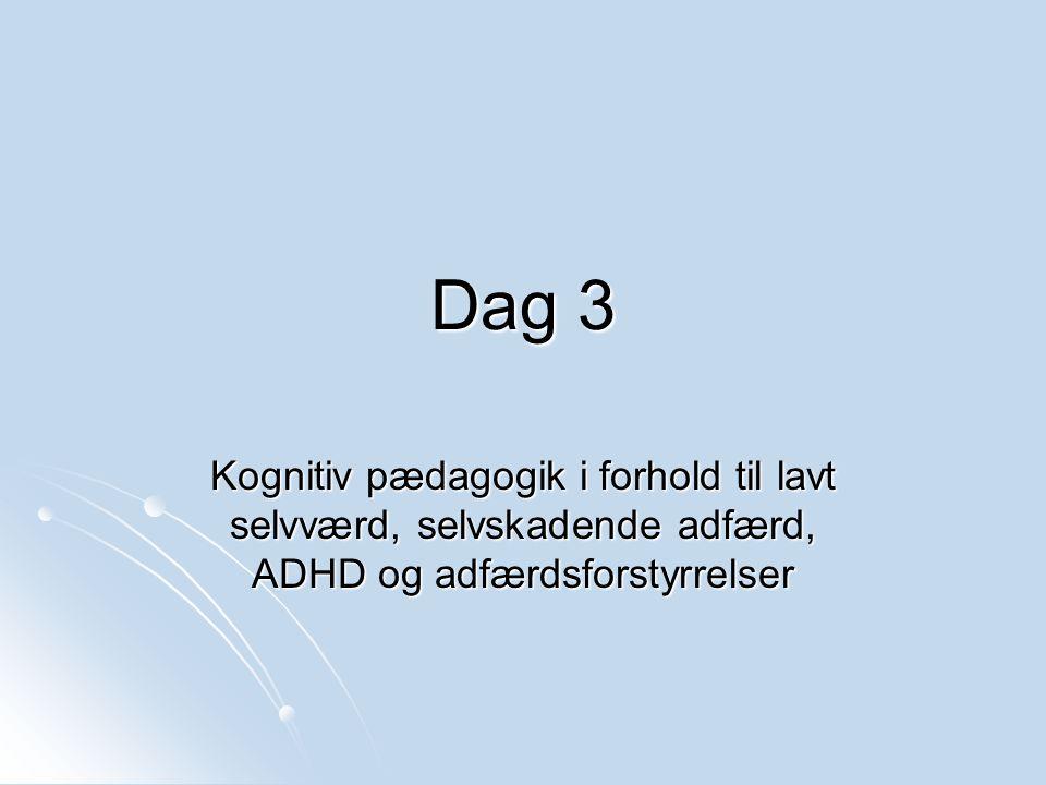 Dag 3 Kognitiv pædagogik i forhold til lavt selvværd, selvskadende adfærd, ADHD og adfærdsforstyrrelser.