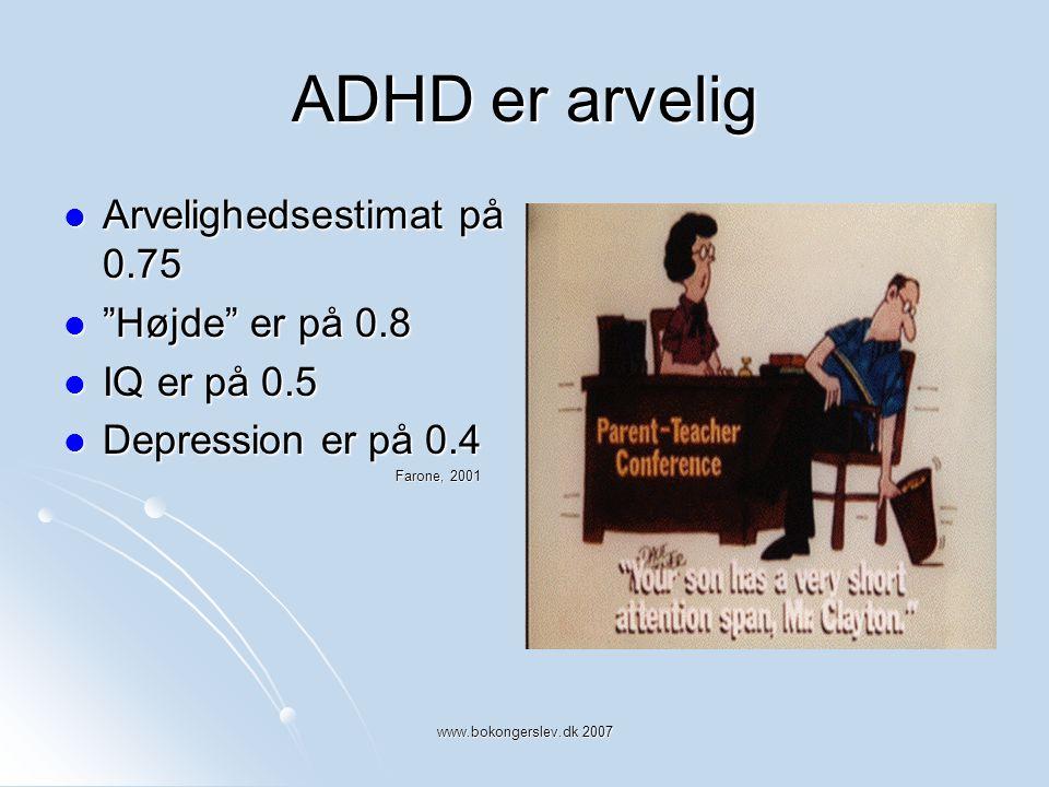 ADHD er arvelig Arvelighedsestimat på 0.75 Højde er på 0.8