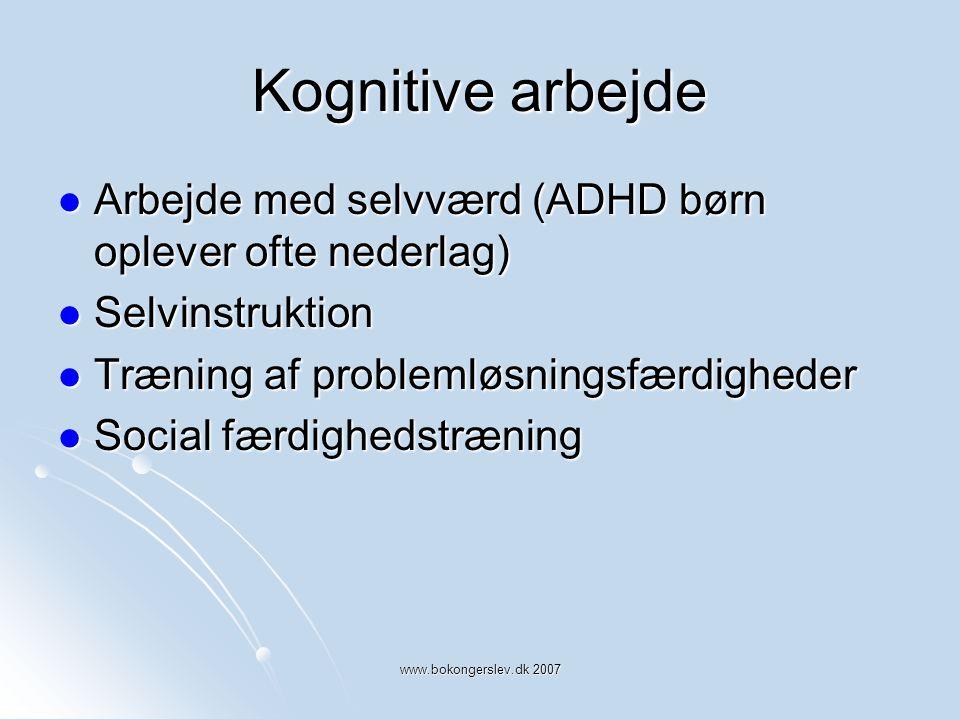 Kognitive arbejde Arbejde med selvværd (ADHD børn oplever ofte nederlag) Selvinstruktion. Træning af problemløsningsfærdigheder.