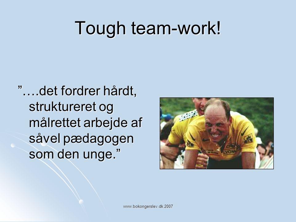 Tough team-work! ….det fordrer hårdt, struktureret og målrettet arbejde af såvel pædagogen som den unge.