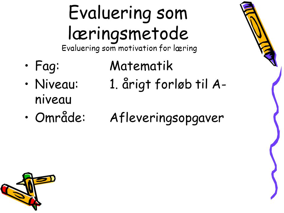 Evaluering som læringsmetode Evaluering som motivation for læring