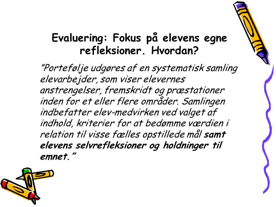 Evaluering: Fokus på elevens egne refleksioner. Hvordan