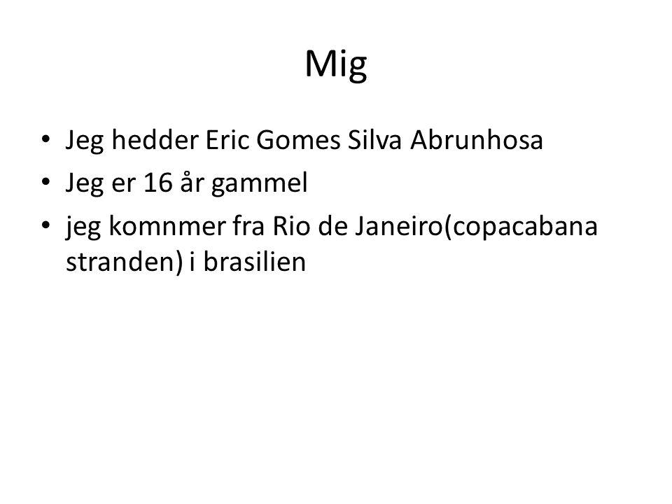 Mig Jeg hedder Eric Gomes Silva Abrunhosa Jeg er 16 år gammel