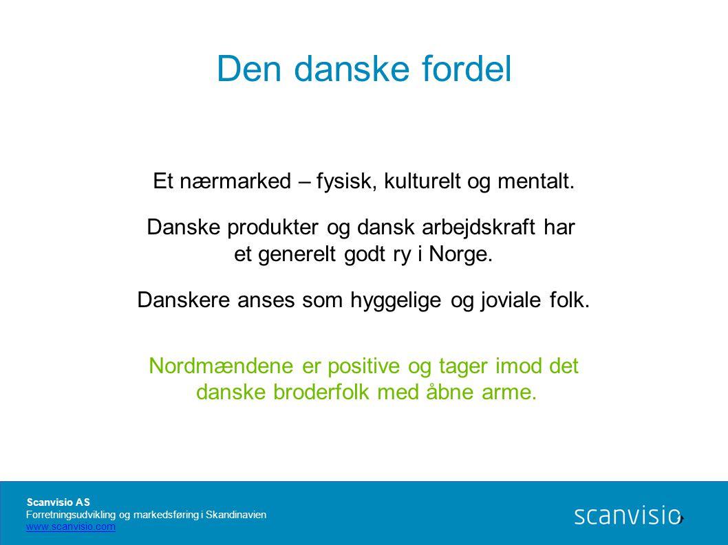 Den danske fordel Et nærmarked – fysisk, kulturelt og mentalt.