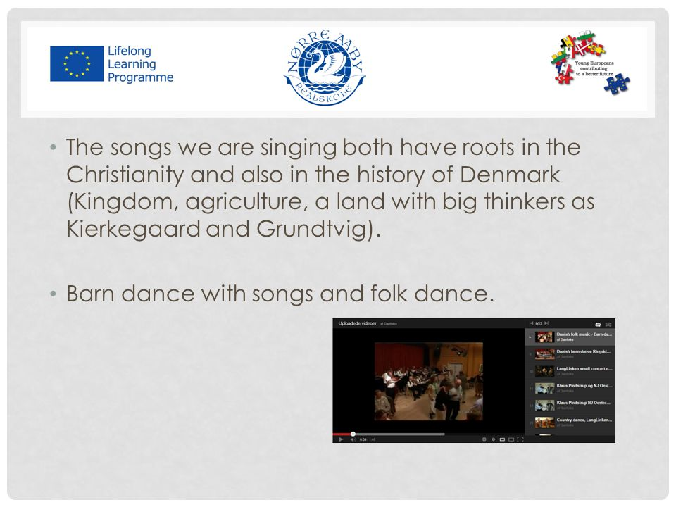 The songs we are singing both have roots in the Christianity and also in the history of Denmark (Kingdom, agriculture, a land with big thinkers as Kierkegaard and Grundtvig).
