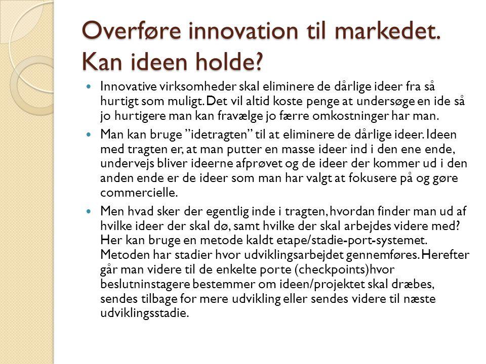 Overføre innovation til markedet. Kan ideen holde