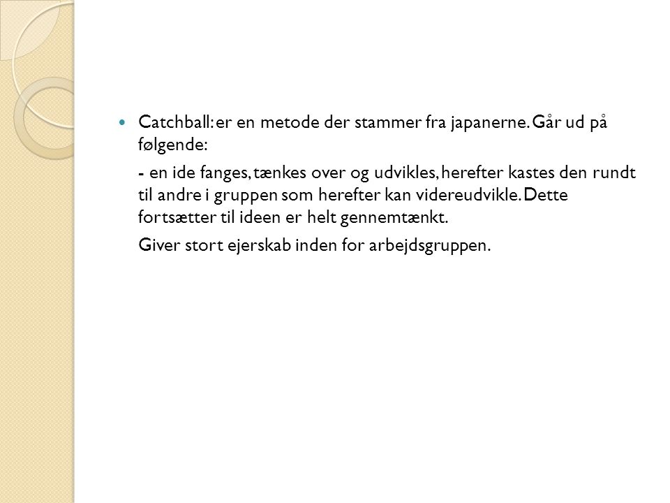 Catchball: er en metode der stammer fra japanerne. Går ud på følgende: