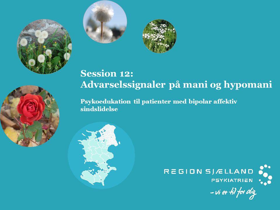 Session 12: Advarselssignaler på mani og hypomani Psykoedukation til patienter med bipolar affektiv sindslidelse