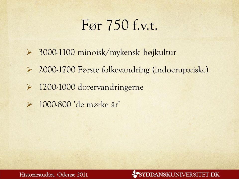 Før 750 f.v.t. 3000-1100 minoisk/mykensk højkultur