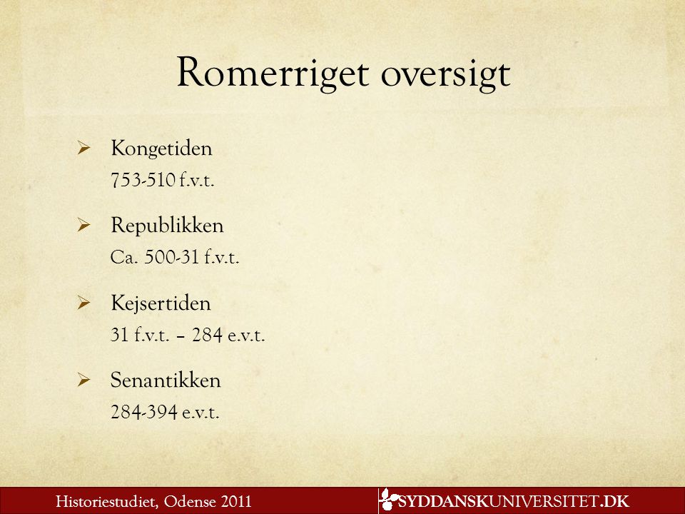 Romerriget oversigt Kongetiden Republikken Kejsertiden Senantikken