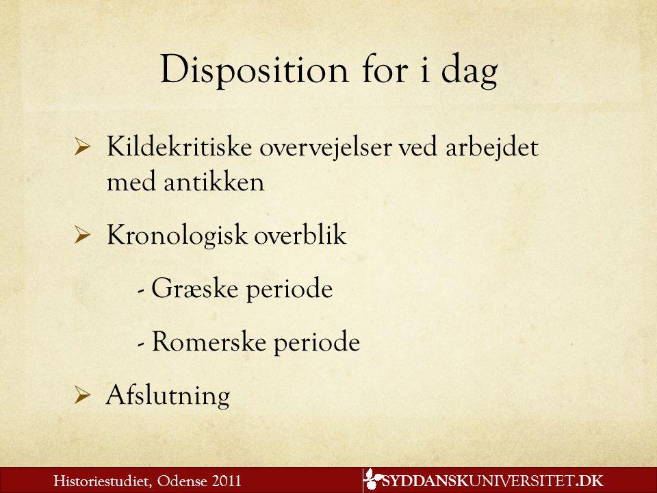 Disposition for i dag Kildekritiske overvejelser ved arbejdet med antikken. Kronologisk overblik.
