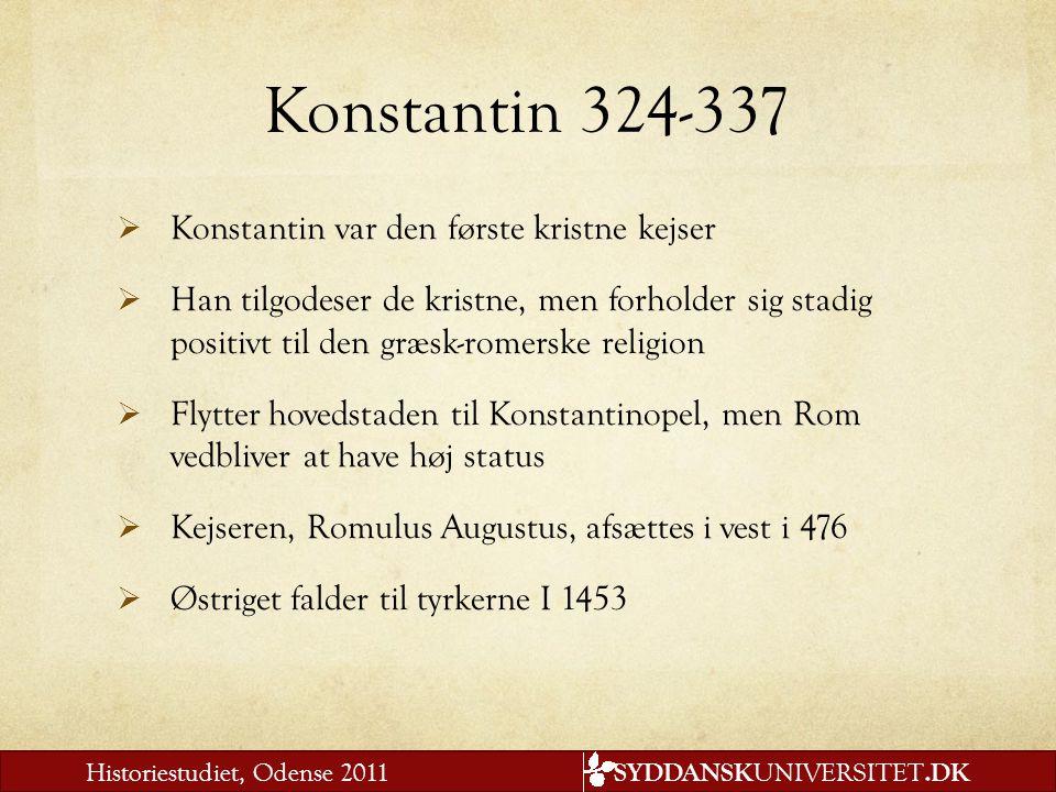 Konstantin 324-337 Konstantin var den første kristne kejser