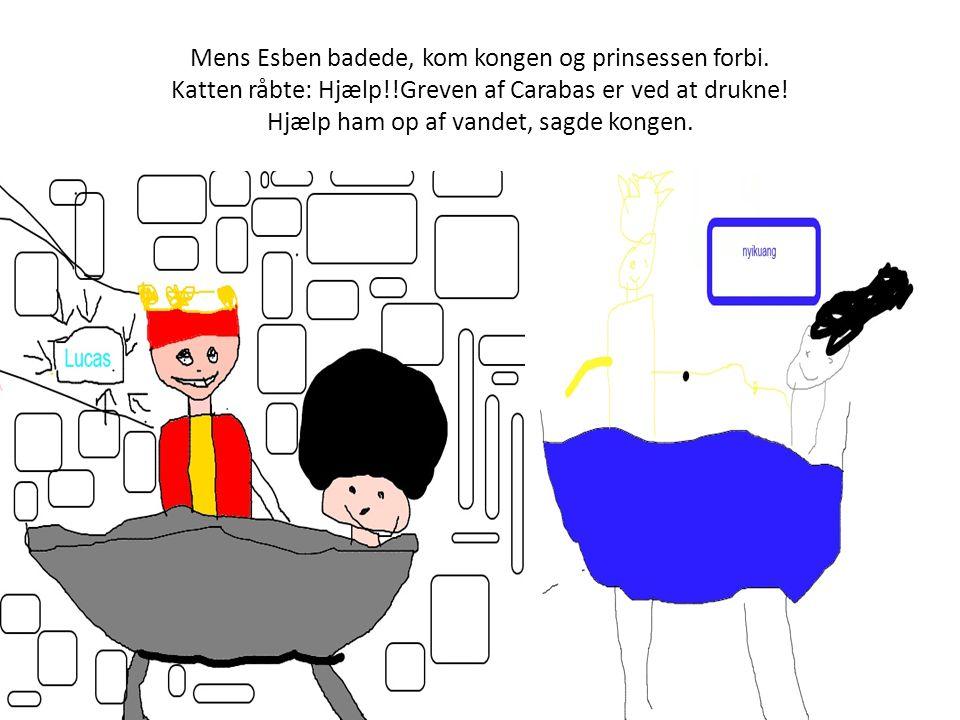 Mens Esben badede, kom kongen og prinsessen forbi. Katten råbte: Hjælp