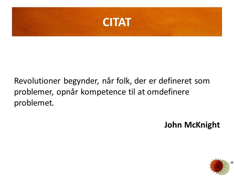 CITAT Revolutioner begynder, når folk, der er defineret som problemer, opnår kompetence til at omdefinere problemet.