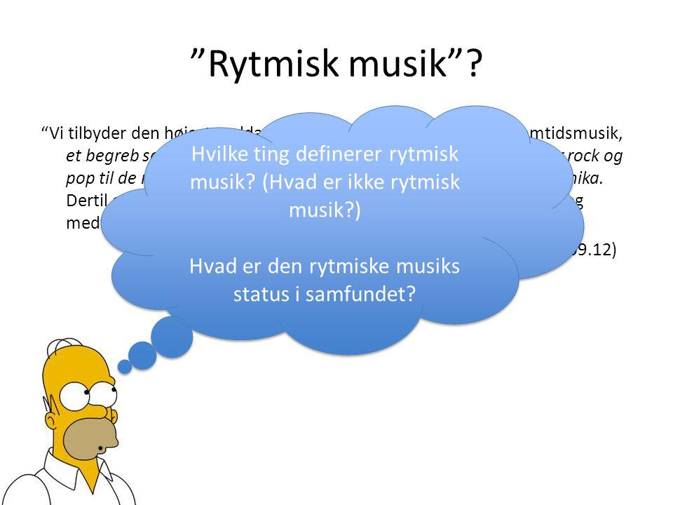 Rytmisk musik Hvilke ting definerer rytmisk musik (Hvad er ikke rytmisk musik ) Hvad er den rytmiske musiks status i samfundet