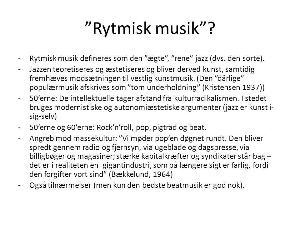Rytmisk musik Rytmisk musik defineres som den ægte , rene jazz (dvs. den sorte).