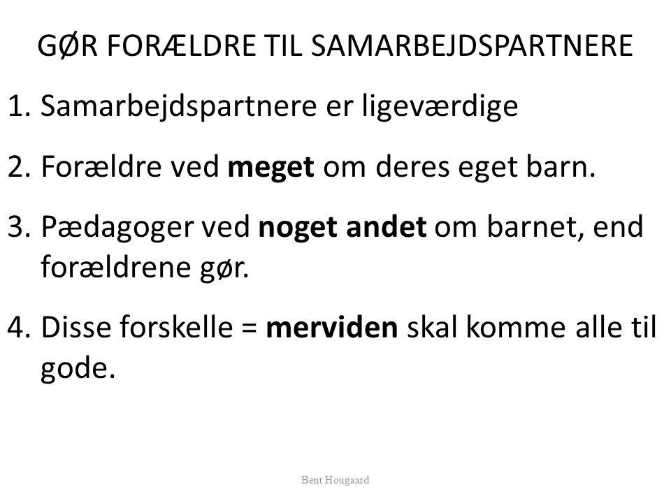 GØR FORÆLDRE TIL SAMARBEJDSPARTNERE