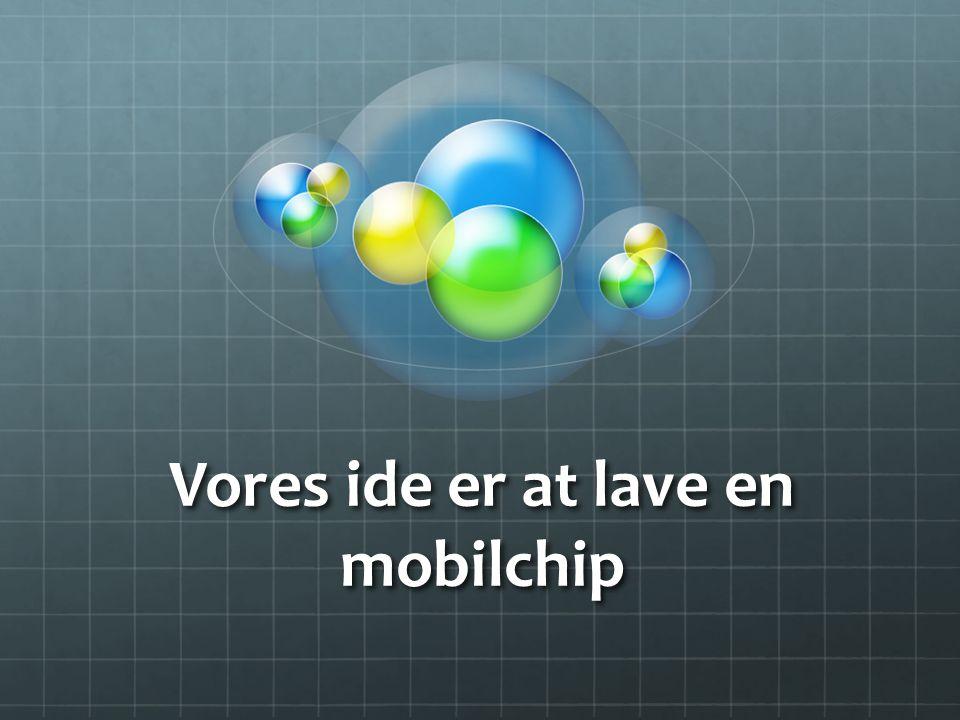 Vores ide er at lave en mobilchip