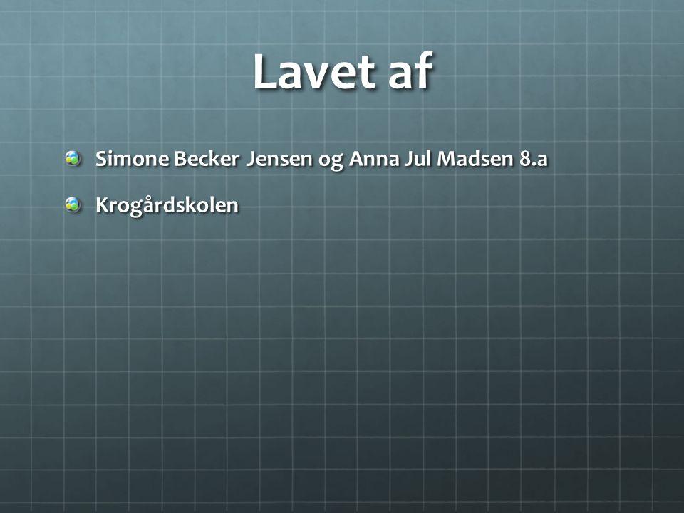 Lavet af Simone Becker Jensen og Anna Jul Madsen 8.a Krogårdskolen