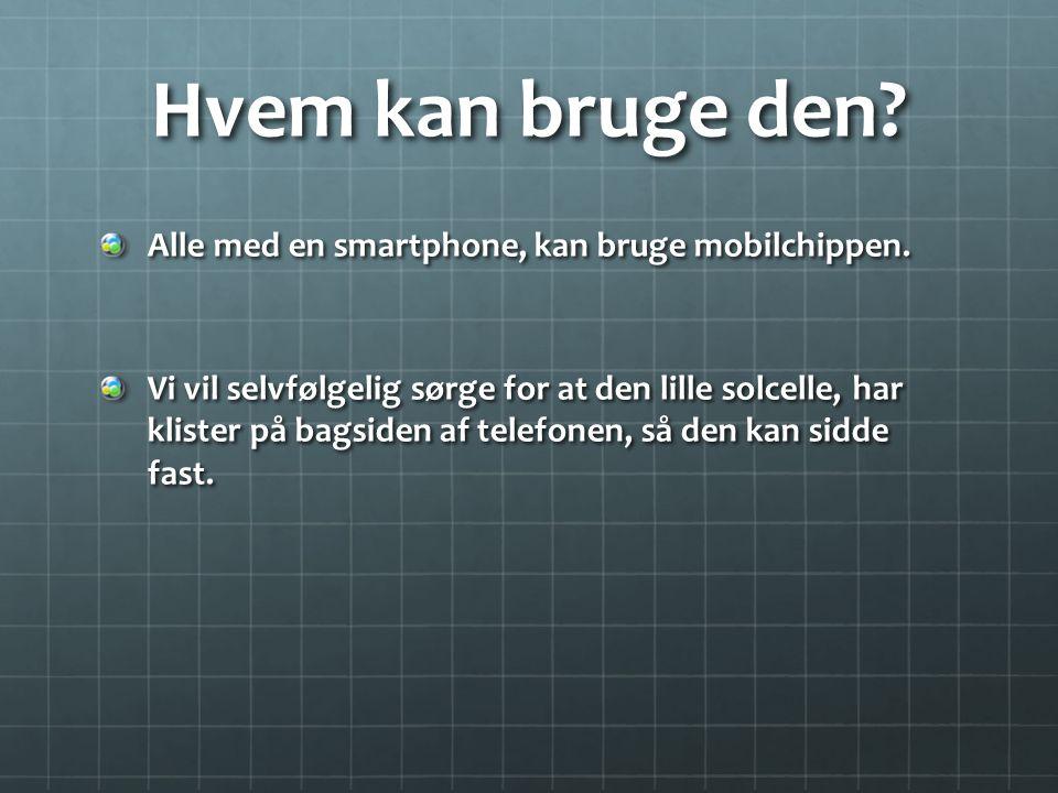 Hvem kan bruge den Alle med en smartphone, kan bruge mobilchippen.