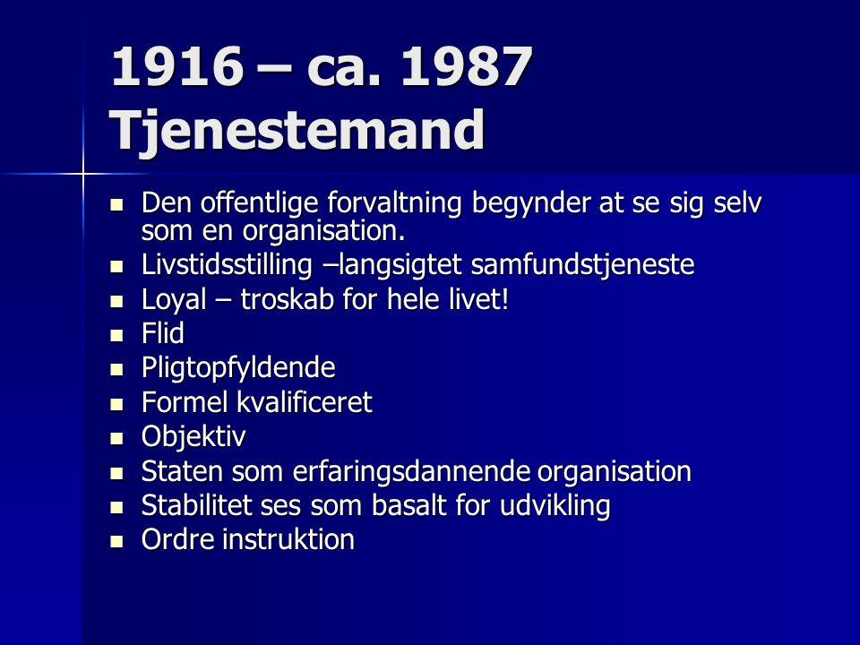 1916 – ca. 1987 Tjenestemand Den offentlige forvaltning begynder at se sig selv som en organisation.