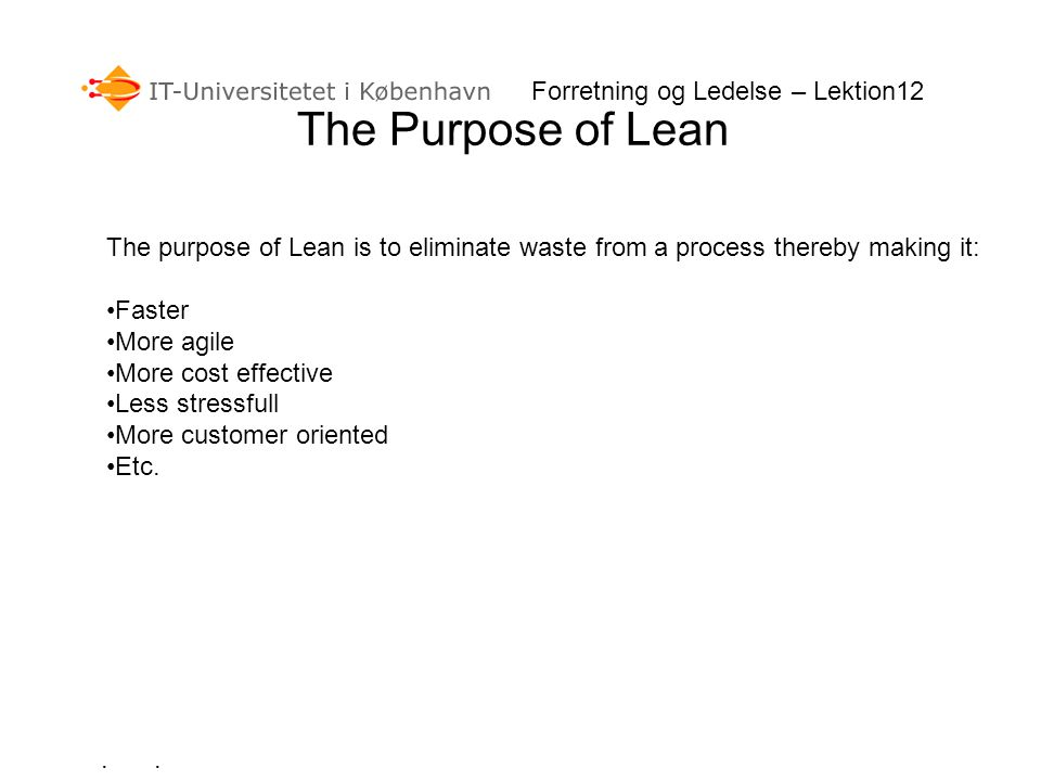 The Purpose of Lean . . Forretning og Ledelse – Lektion12