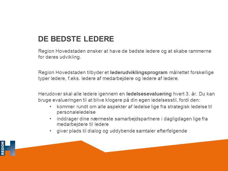 DE BEDSTE LEDERE Region Hovedstaden ønsker at have de bedste ledere og at skabe rammerne for deres udvikling.
