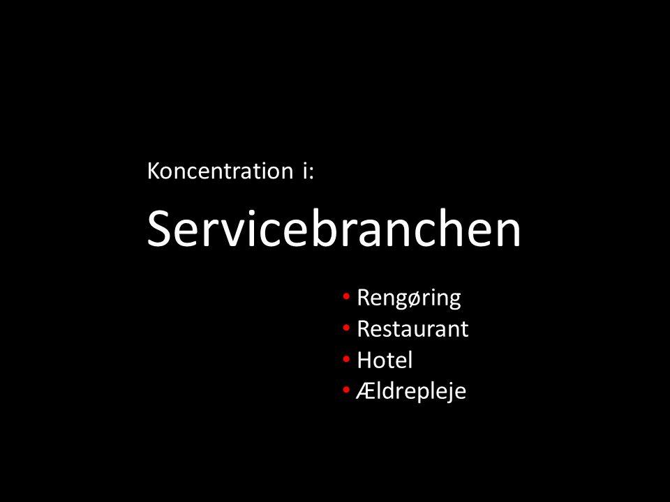 Koncentration i: Servicebranchen Rengøring Restaurant Hotel Ældrepleje