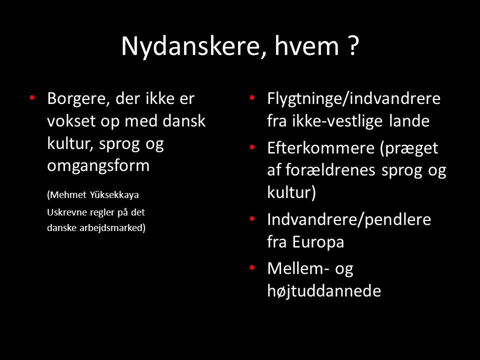 Nydanskere, hvem Borgere, der ikke er vokset op med dansk kultur, sprog og omgangsform. (Mehmet Yüksekkaya.