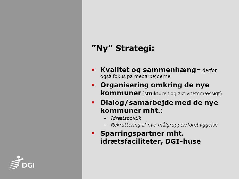Ny Strategi: Kvalitet og sammenhæng– derfor også fokus på medarbejderne. Organisering omkring de nye kommuner (strukturelt og aktivitetsmæssigt)