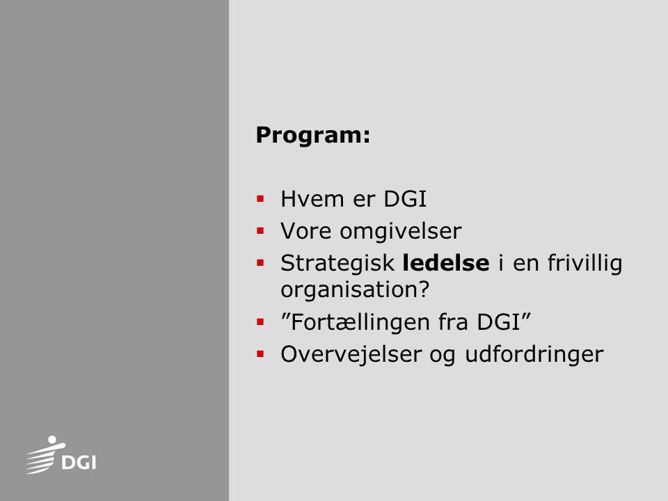 Program: Hvem er DGI. Vore omgivelser. Strategisk ledelse i en frivillig organisation Fortællingen fra DGI