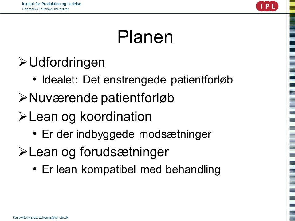 Planen Udfordringen Nuværende patientforløb Lean og koordination