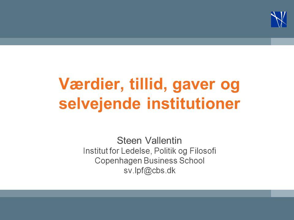 Værdier, tillid, gaver og selvejende institutioner Steen Vallentin Institut for Ledelse, Politik og Filosofi Copenhagen Business School sv.lpf@cbs.dk