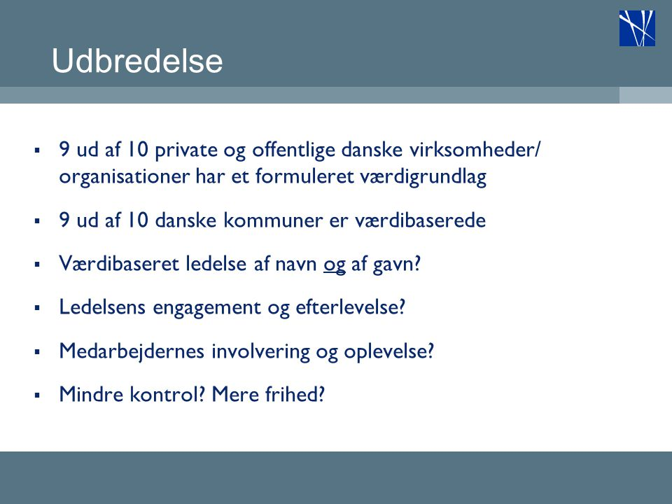 Udbredelse 9 ud af 10 private og offentlige danske virksomheder/ organisationer har et formuleret værdigrundlag.