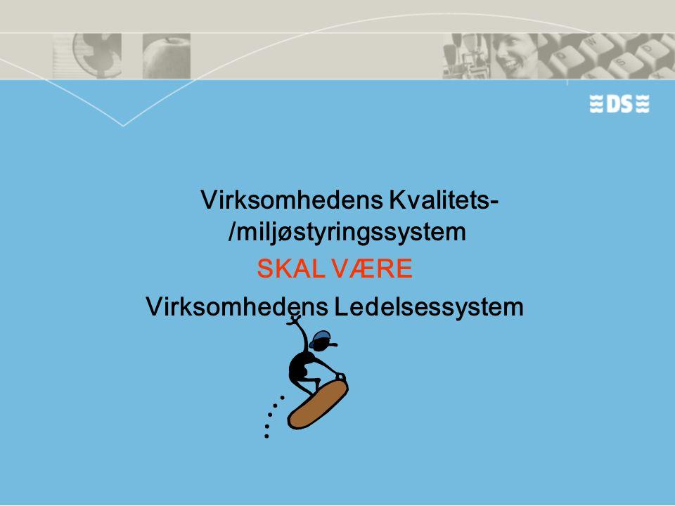 Virksomhedens Kvalitets-/miljøstyringssystem SKAL VÆRE