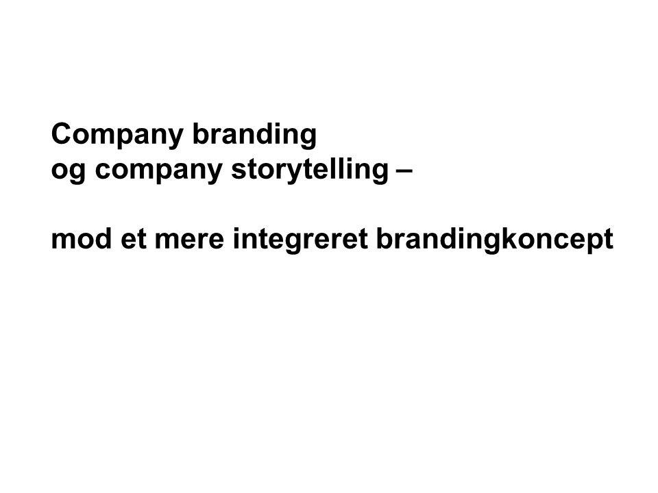 Company branding og company storytelling – mod et mere integreret brandingkoncept