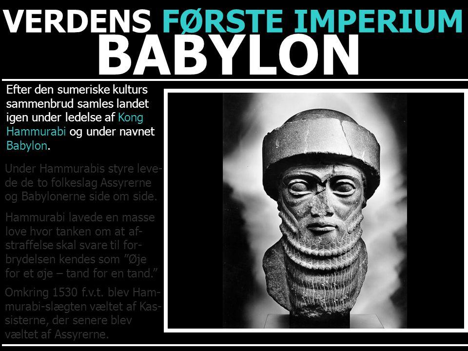 BABYLON VERDENS FØRSTE IMPERIUM Efter den sumeriske kulturs